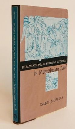 Dreams, Visions, and Spiritual Authority in Merovingian Gaul. Isabel Moreira