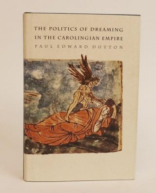The Politics of Dreaming in the Carolingian Empire [Regents Studies in Medieval Culture]. Paul...