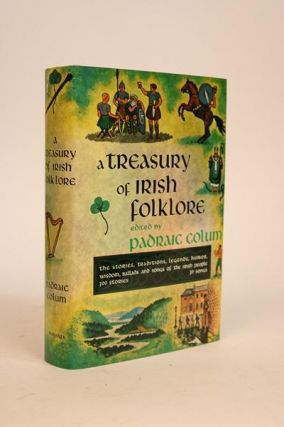 A Treasury of Irish Folklore. The Stories, Traditions, Legends, Humor, Wisdom, Ballads and Songs...