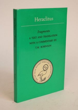 Heraclitus: Fragments. A Text and Translation with a Commentary By T.M. Robinson. of Ephesus Heraclitus.