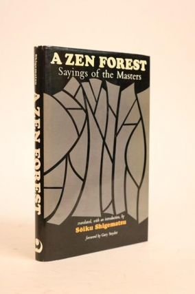 A Zen Forest: Sayings of the Masters Compiled and Translated with an Introduction By Soiku...