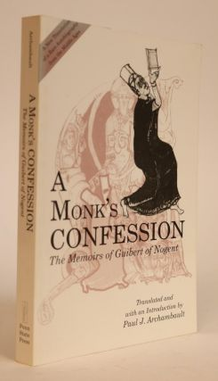 A Monk's Confession The Memoirs of Guibert of Nogent. J. Paul Archambault