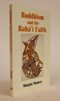 Buddhism and the Baha'i Faith, An Introduction to the Baha'i Faith for Theravada Buddhists....