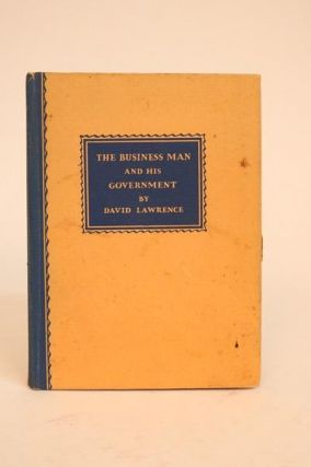 The Business Man and His Government. Illustrated By Charts Approved By Heads of the Various...