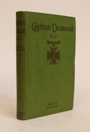 Captain Desmond, V.C. [Revised Edition, in a Large Part Rewritten]. Maud Diver, pseud. of...