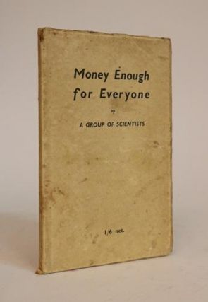Money Enough for Everyone. A Group of Scientists