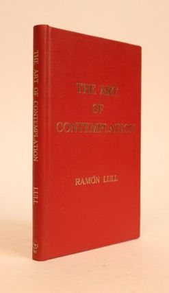 The Art of Contemplation. Translated from the Catalan of Ramon Lull with an Introduction By E. Allison Peers. Ramon Lull.