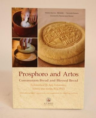 Prosphoro and Artos: Communion Bread and Blessed Bread. Ecclesiastical Life, Holy Testimonies,...