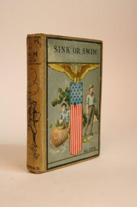 Sink or Swim or Harry Raymond's Resolve [Alger Series for Boys]. Horatio Alger Jr