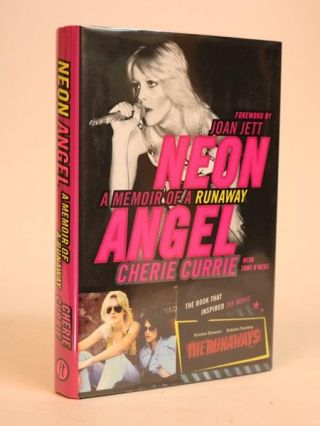 Neon Angel: a Memoir of a Runaway. Cherie Currie, Tony O'neill