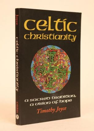 Celtic Christianity, a Sacred Tradition, a Vision of Hope. Timothy J. Joyce