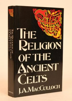 The Religion of the Ancient Celts. J. A. MacCulloch