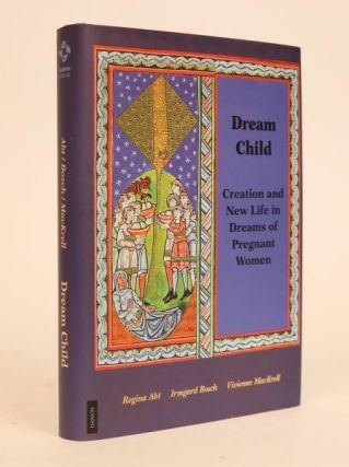 Dream Child - Creation and New Life in Dreams of Pregnant Women. Inspired By Marie-Louise von...