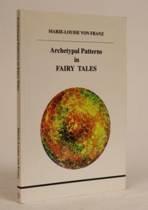 Archetypal Patterns in Fairy Tales [Studies in Jungian Psychology By Jungian Analysts; 76]. Marie-Louise Von Franz.