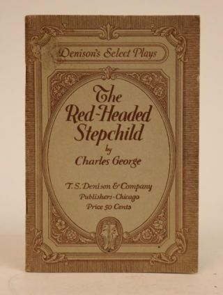 The Red-Headed Stepchild. A Comedy-Drama in Three Acts. [Denison's Select Plays]. Charles George