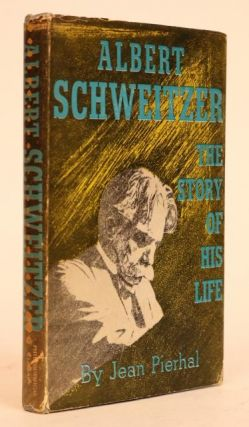Albert Schweitzer: The Story of His Life. Jean Pierhal.