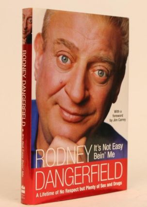 I'ts Not Easy Bein' Me; a Lifetime of No Respect, But Plenty of Sex and Drugs. Rodney Dangerfield