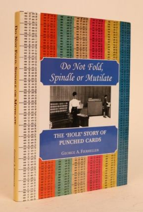 Do Not Fold, Spindle, or Mutilate: The 'hole' Story of Punched Cards [with Signed Letter from the...
