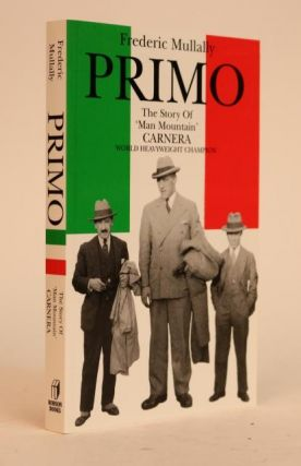 Primo: The Story of 'Man Mountain' Carnera. Frederic Mullally