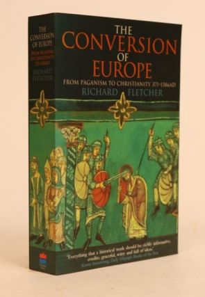 The Conversion of Europe: From Paganism to Christianity 371-1386 AD. Richard Fletcher.