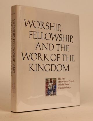 Worship, Fellowship, and the Work Of the Kingdom: The First Presbyterian Church of Lake Forest,...