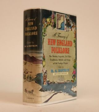 A Treasury of New England Folklore. Stories, Ballads, and Traditions of Yankee. B. A. Botkin