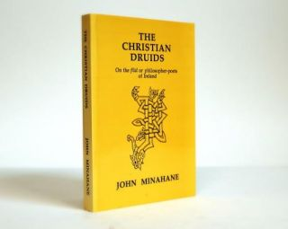The Christian Druids; On the filid or philosoper-poets of Ireland. John Minahane
