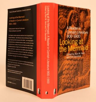 Looking at the Mermaid, A Reader in Cornish Literature 900-1900, with a preface by Benjamin Luxon CBE. Alan M. Kent, Tim Saunders.
