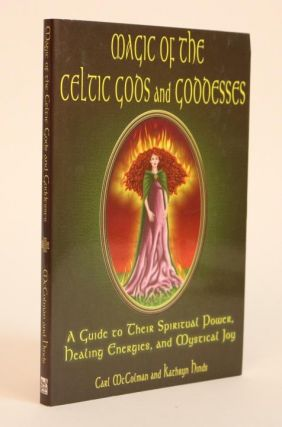 Magic of the Celtic Gods and Goddesses , A Guide to Their Spiritual Power, Healing Energies, and...