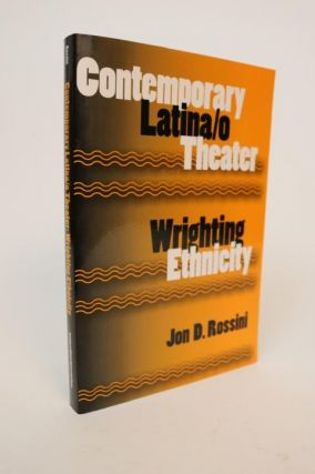 Contemporary Latina/o Theater: Wrighting Ethnicity [Theatre in the Americas Series]. Jon D. Rossini.