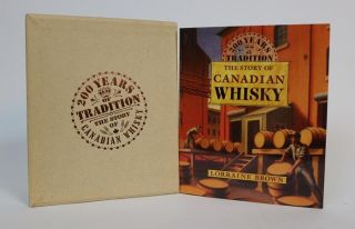 200 Years of Tradition: the Story of Canadian Whisky. Lorraine Brown.
