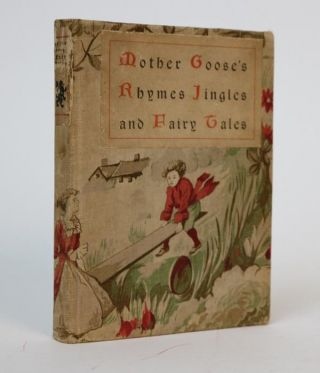 Mother Goose Rhymes Jingles and Fairy Tales: Compiled from Authoritative Sources with Two Hundred...