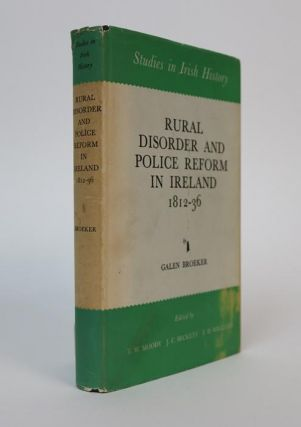 Rural Disorder and Police Reform in Ireland, 1812-36 [Studies in Irish History, Second Series]....