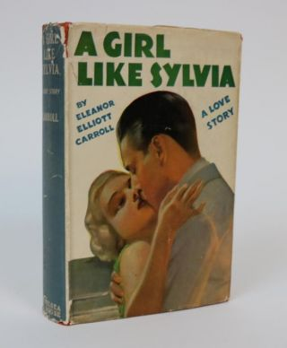 A Girl Like Sylvia: A Love Story. Eleanor Elliott Carroll