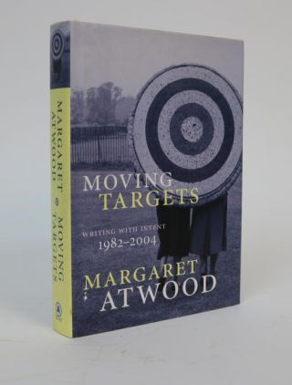 Moving Targets: Writing with Intent, 1982 -2004. Margaret Atwood