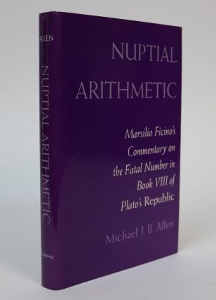 Nuptial Arithmetic: Marsilio Farcino's Commentary Onthe Fatal Number in Book VIII of Plato's Republic. Michael J. B. Allen.