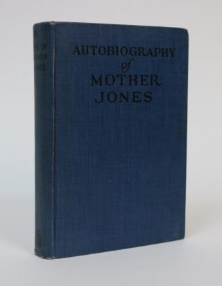 Autobiography of Mother Jones, Introduction By Clarence Darrow. Mother Jones, Mary Field Parton,...