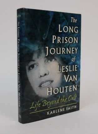 The Long Prison Journey of Leslie Van Houten. Life Beyond the Cult. Karlene Faith