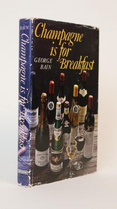 Champagne is for Breakfast. George Bain
