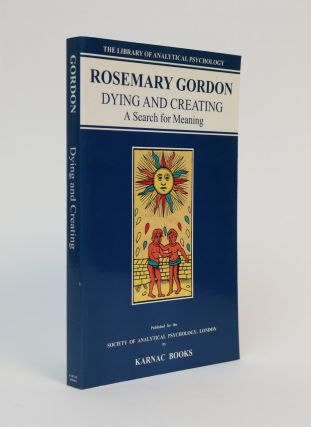 Dying and Creating: a Search for Meaning. Rosemary Gordon.