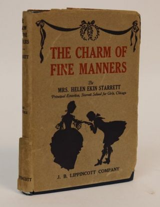 The Charm of the Fine Manners. Being a Series of Letters to a Daughter. Helen Ekin Starrett