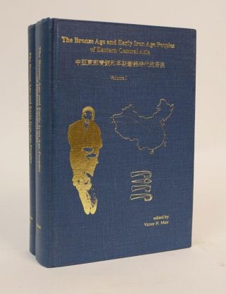 The Bronze Age and Early Iron Age Peoples of Eastern Central Asia [Two Volumes]. Victor H. Mair