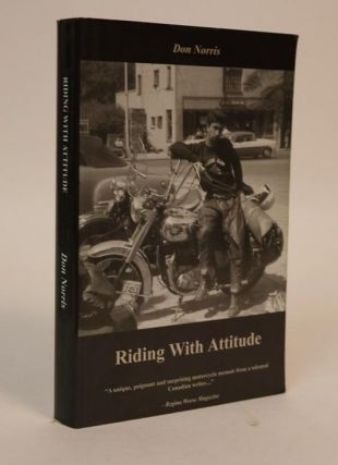 Riding with Attitude: a Journey Through Life on a Motorcycle. Don Norris