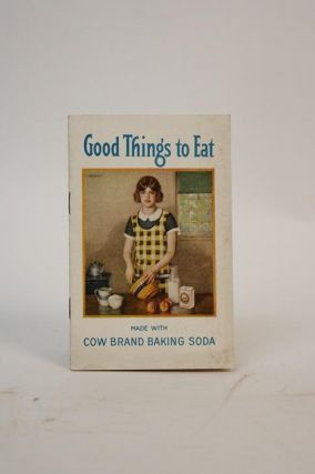 Good Things to Eat Made with Cow Brand Bicarbonate of Soda (Baking Soda). Alice Bradley