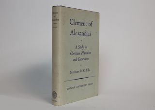 Clement of Alexandria. a Study in Christian Platonism and Gnosticism. Salvatore R. C. Lilla.