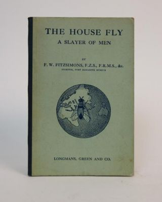 The House Fly: a Slayer of Men. F. W. Fitzsimons, Frederick Williams