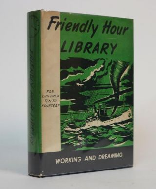 Working and Dreaming [The Friendly Hour, Book Seven]. Ullin W. Leavell, Mary, Browning, Elizabeth...