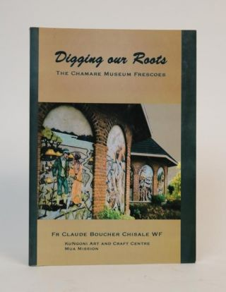 Digging Our Roots. The Chamare Museum Frescoes. Claude Father Chisale Boucher