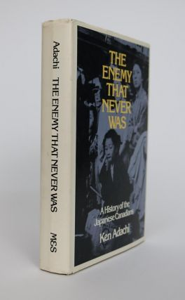 The Enemy That Never Was. a History of the Japanese Canadians. Ken Adachi
