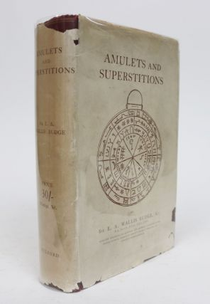 Amulets and Superstitions: The Original Texts with Translations and Descriptions of a Long Series of Egyptian, Sumerian, Assyrian, Hebrew, Christian, Gnostic, and Muslim Amulets and Talismans and Magical Figures...Etc. E. A. Wallis Budge Budge.